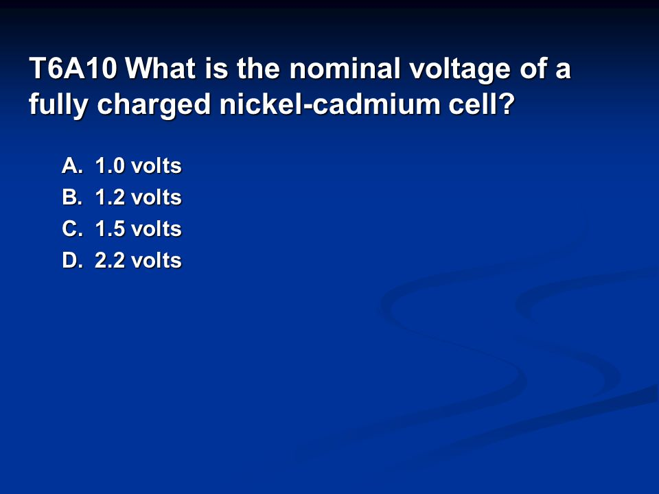 T6A10 What is the nominal voltage of a fully charged nickel-cadmium cell