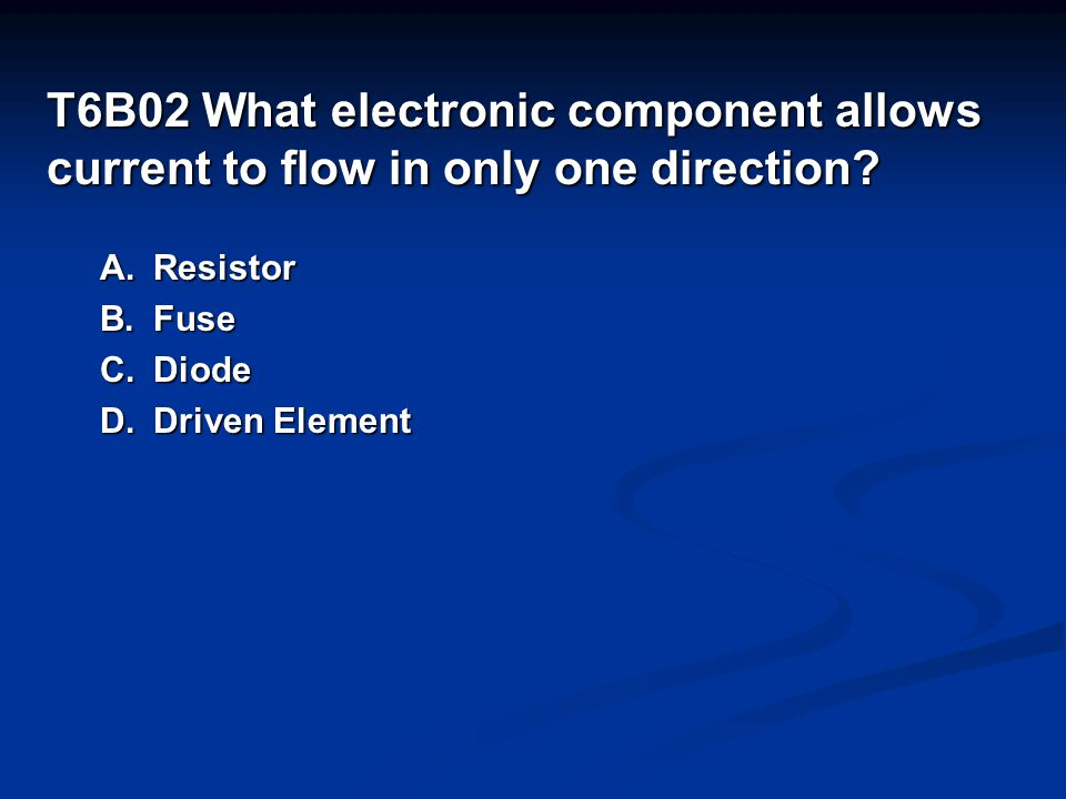 T6B02 What electronic component allows current to flow in only one direction