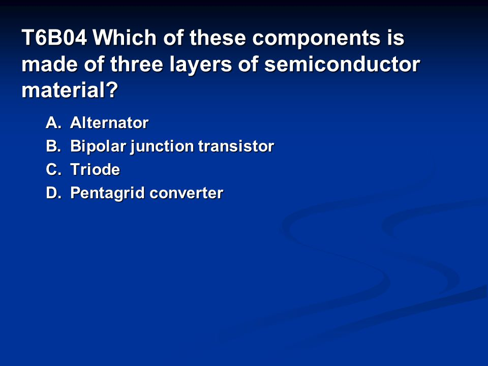 T6B04 Which of these components is made of three layers of semiconductor material