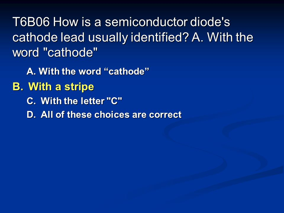 T6B06 How is a semiconductor diode s cathode lead usually identified A. With the word cathode
