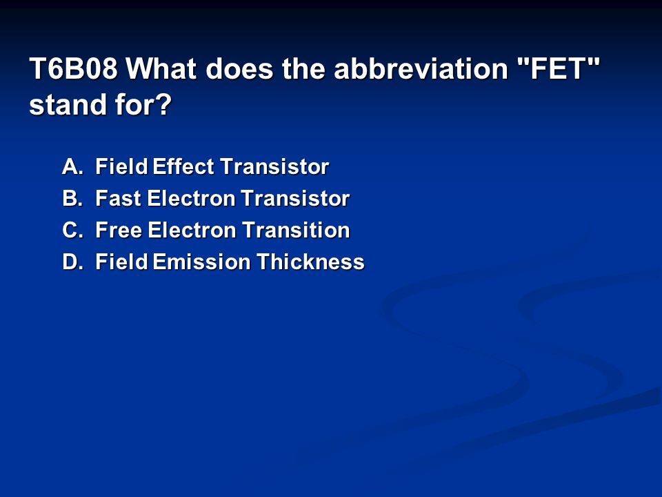 T6B08 What does the abbreviation FET stand for