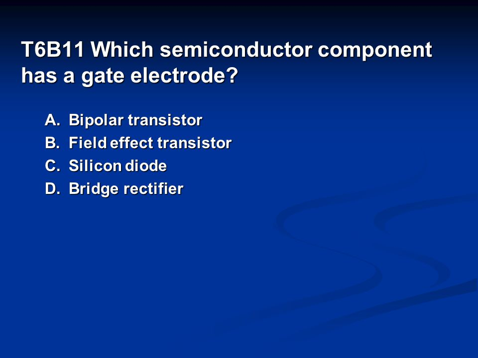 T6B11 Which semiconductor component has a gate electrode