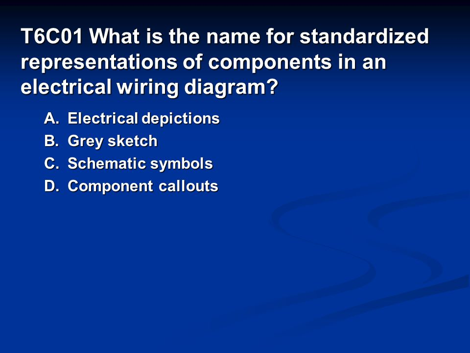 T6C01 What is the name for standardized representations of components in an electrical wiring diagram