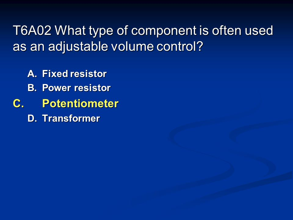 T6A02 What type of component is often used as an adjustable volume control