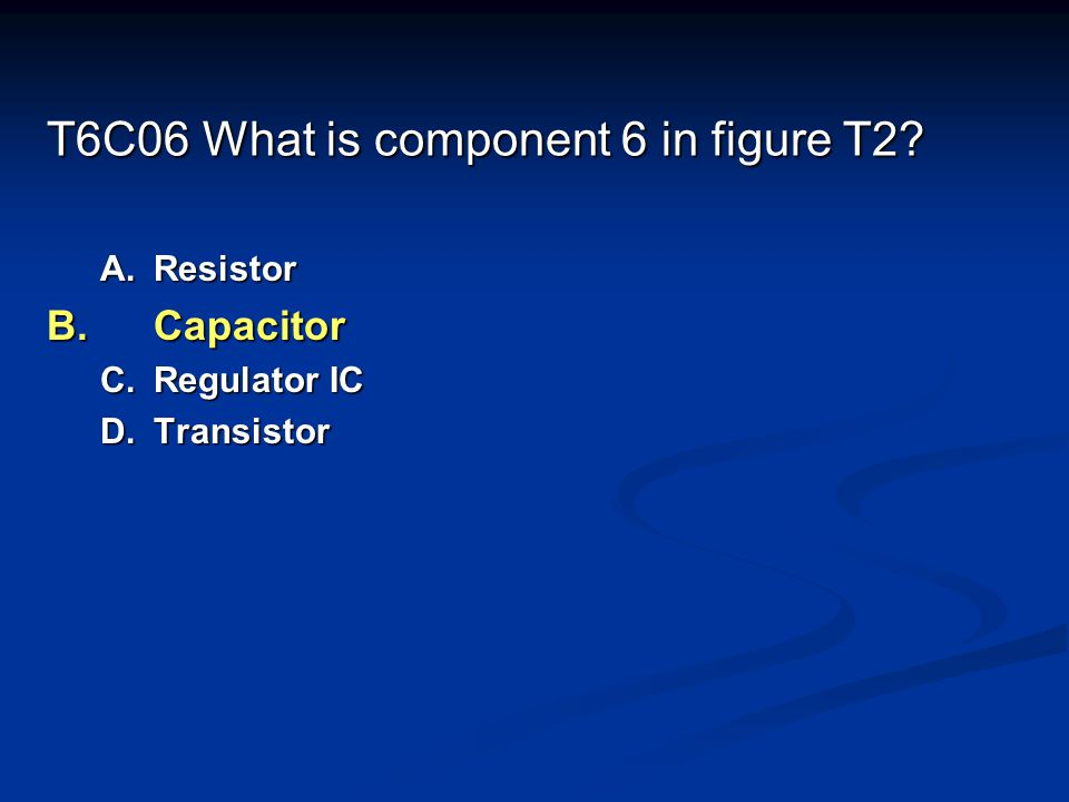 T6C06 What is component 6 in figure T2