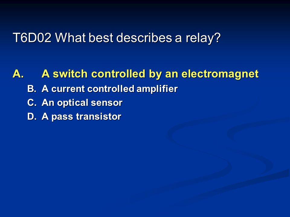 T6D02 What best describes a relay