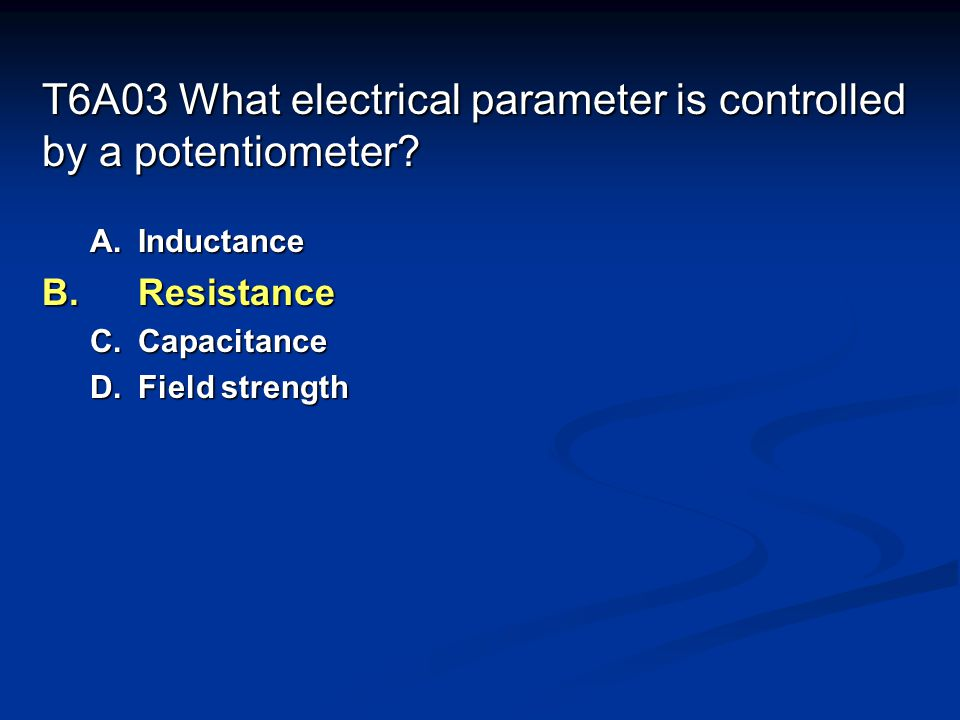 T6A03 What electrical parameter is controlled by a potentiometer