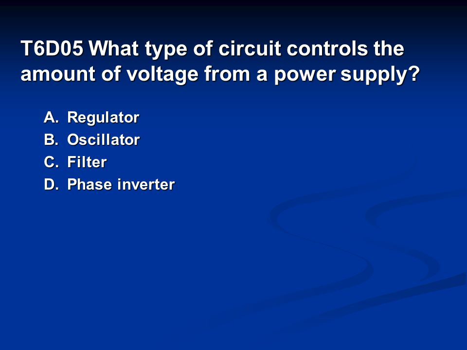 T6D05 What type of circuit controls the amount of voltage from a power supply