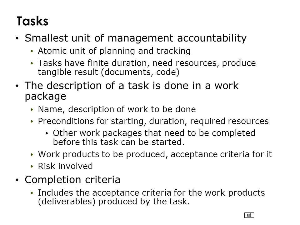 Tasks Smallest unit of management accountability