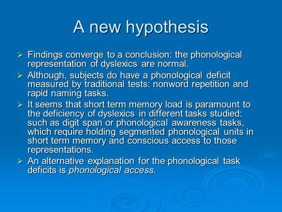 A new hypothesis Findings converge to a conclusion: the phonological representation of dyslexics are normal.
