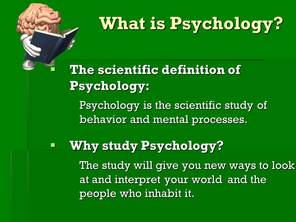What is Psychology The scientific definition of Psychology: