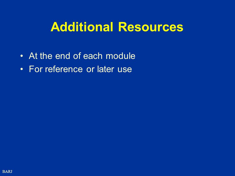 Additional Resources At the end of each module