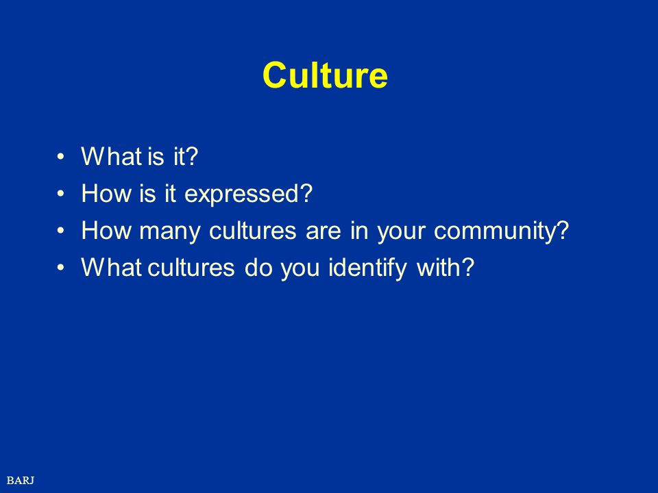 Culture What is it How is it expressed