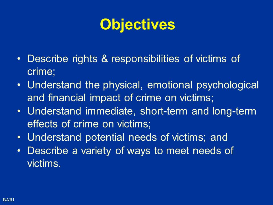 Objectives Describe rights & responsibilities of victims of crime;