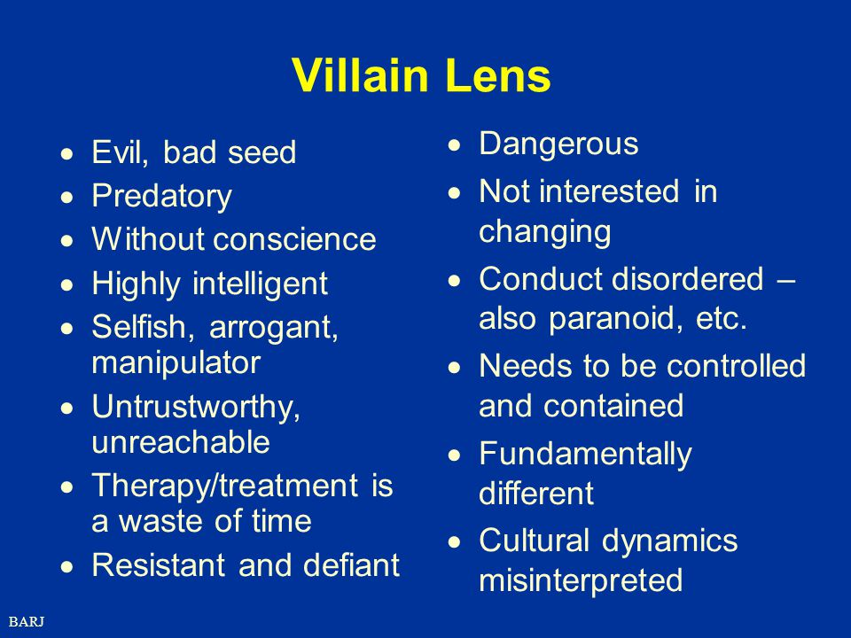 Villain Lens Dangerous Evil, bad seed Not interested in changing