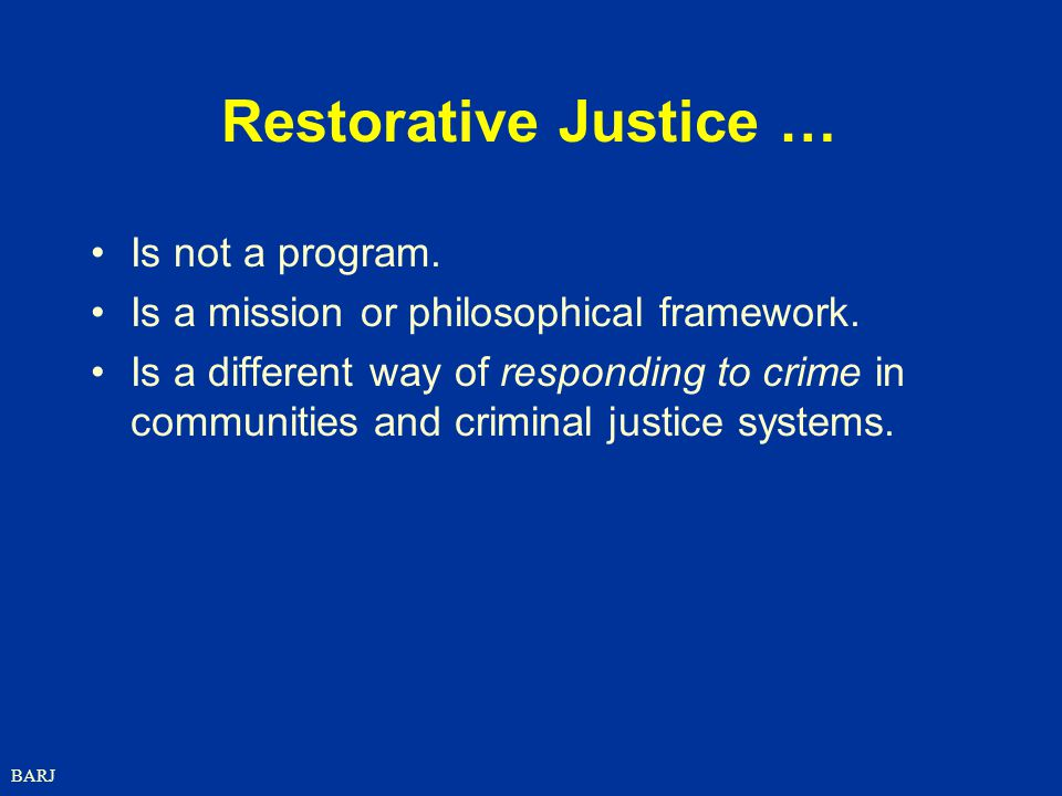 Restorative Justice … Is not a program.