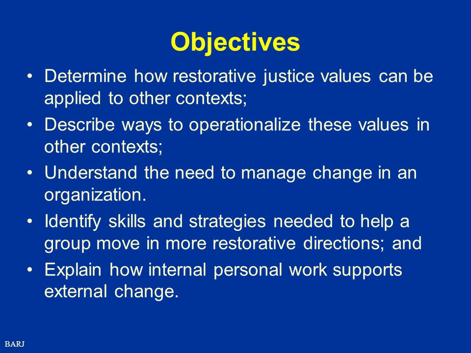 Objectives Determine how restorative justice values can be applied to other contexts;