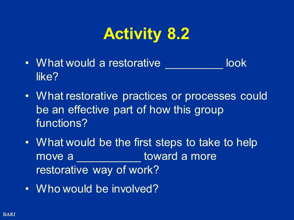 Activity 8.2 What would a restorative _________ look like