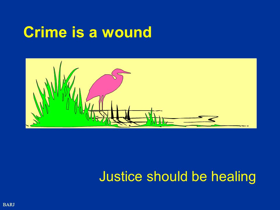Crime is a wound Justice should be healing BARJ