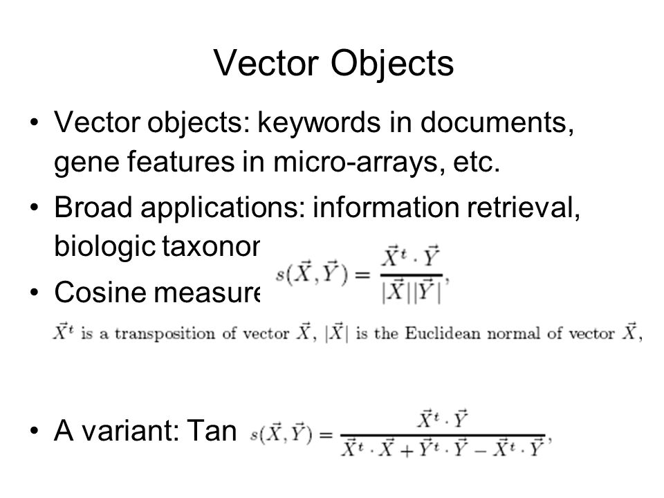 Vector Objects Vector objects: keywords in documents, gene features in micro-arrays, etc.