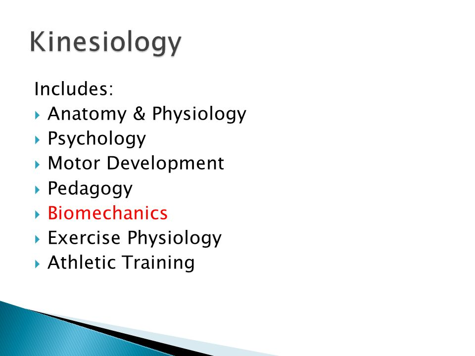 Kinesiology Includes: Anatomy & Physiology Psychology