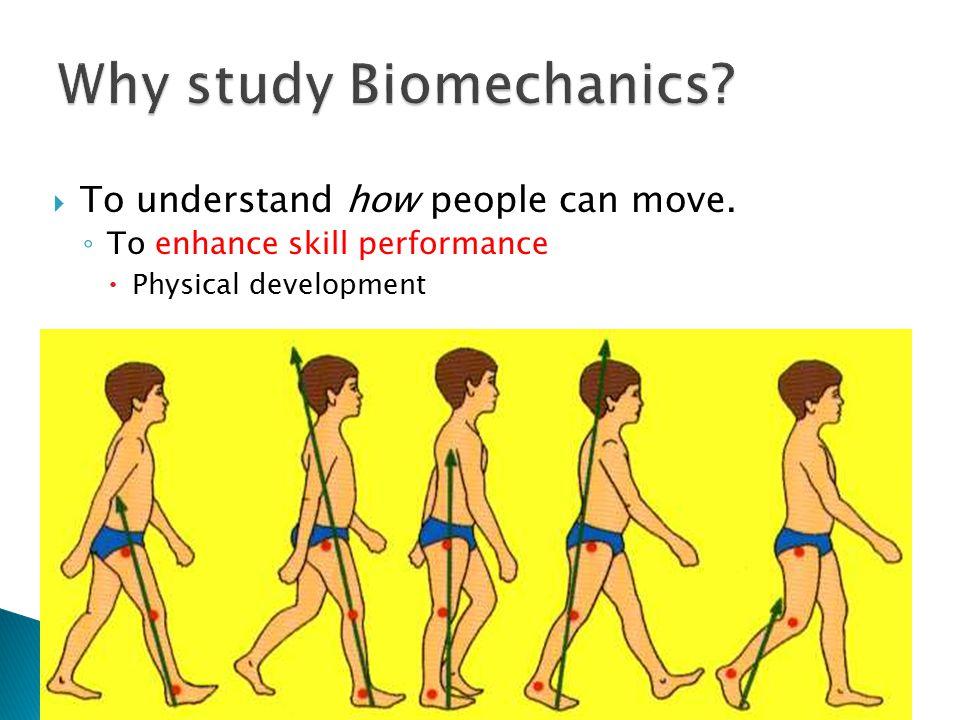 Why study Biomechanics