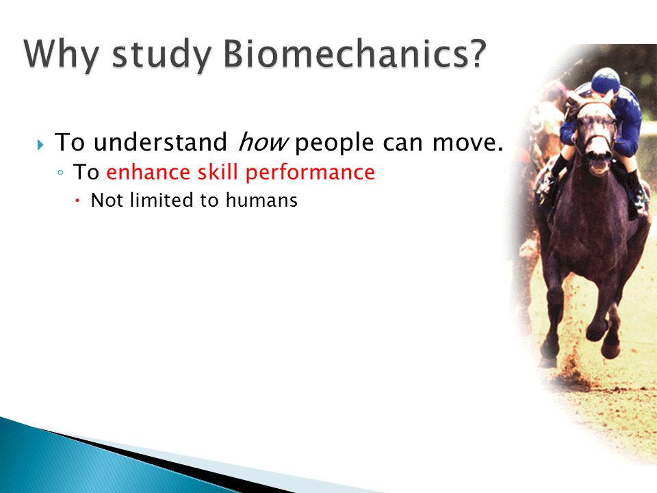 Why study Biomechanics