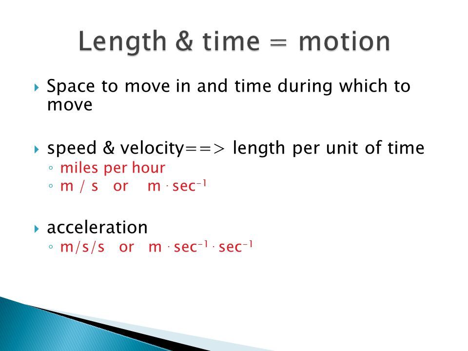 Length & time = motion Space to move in and time during which to move
