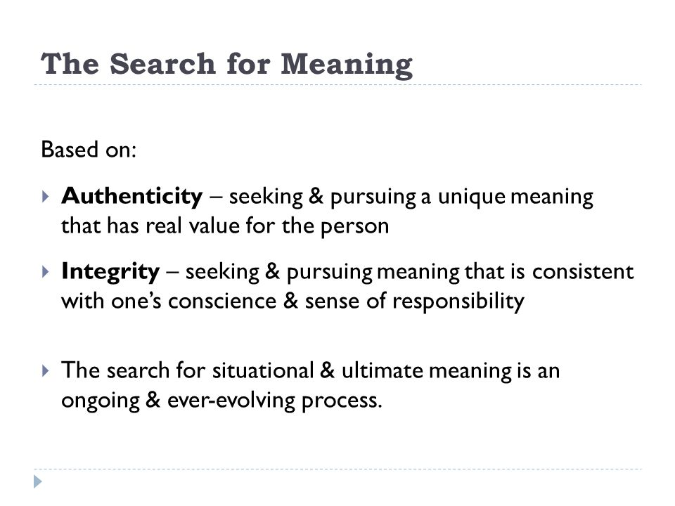 The Search for Meaning Based on: