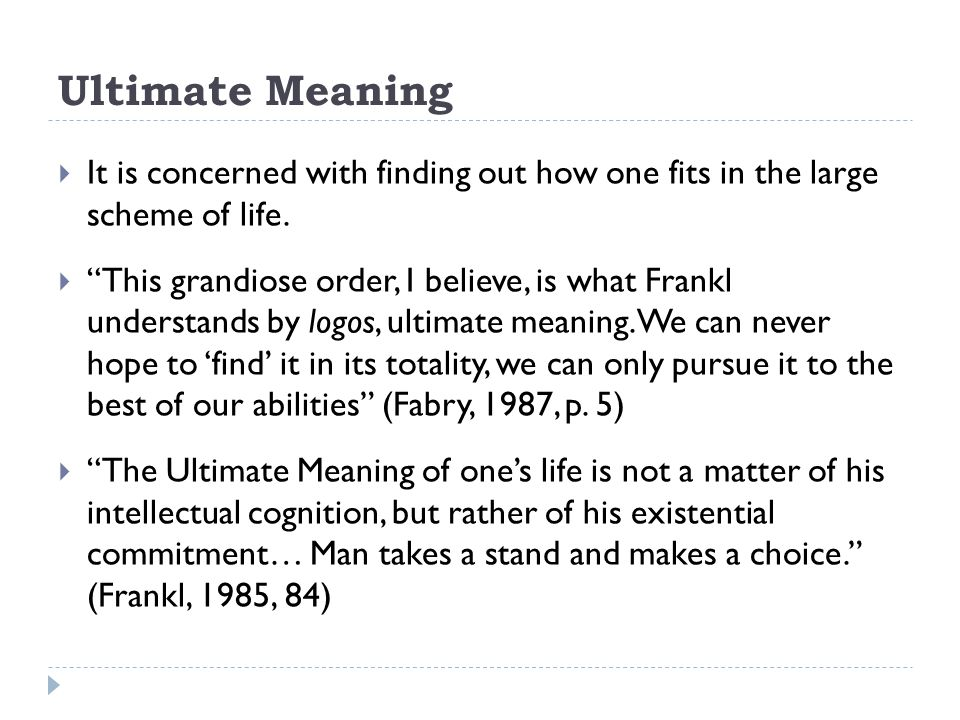 Ultimate Meaning It is concerned with finding out how one fits in the large scheme of life.