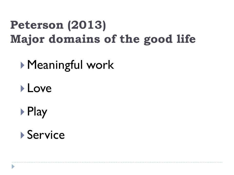 Peterson (2013) Major domains of the good life
