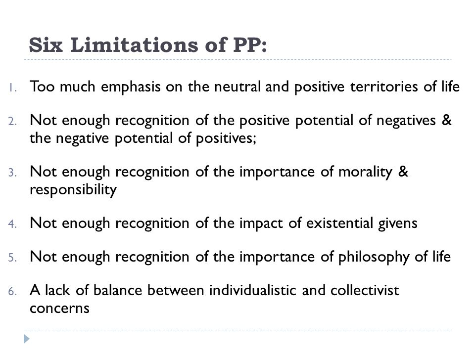 Six Limitations of PP: Too much emphasis on the neutral and positive territories of life.
