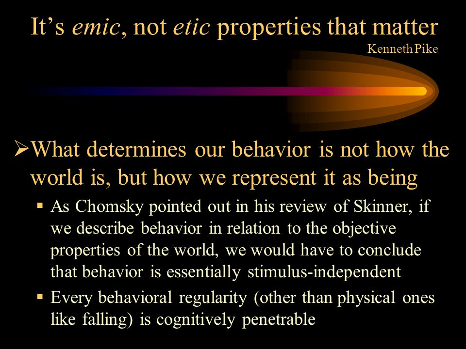 It's emic, not etic properties that matter Kenneth Pike