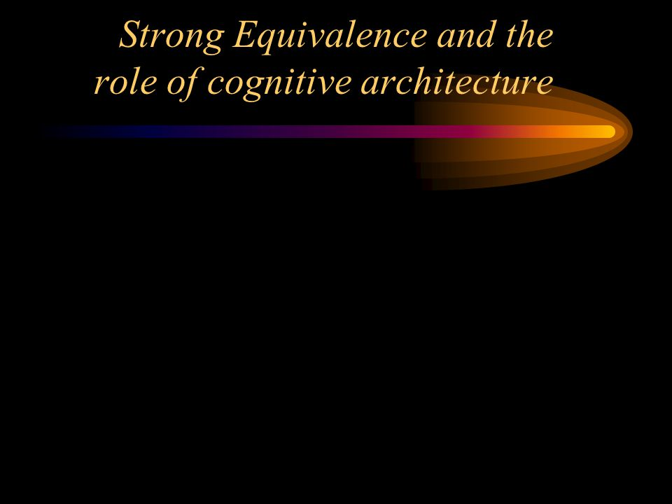Strong Equivalence and the role of cognitive architecture