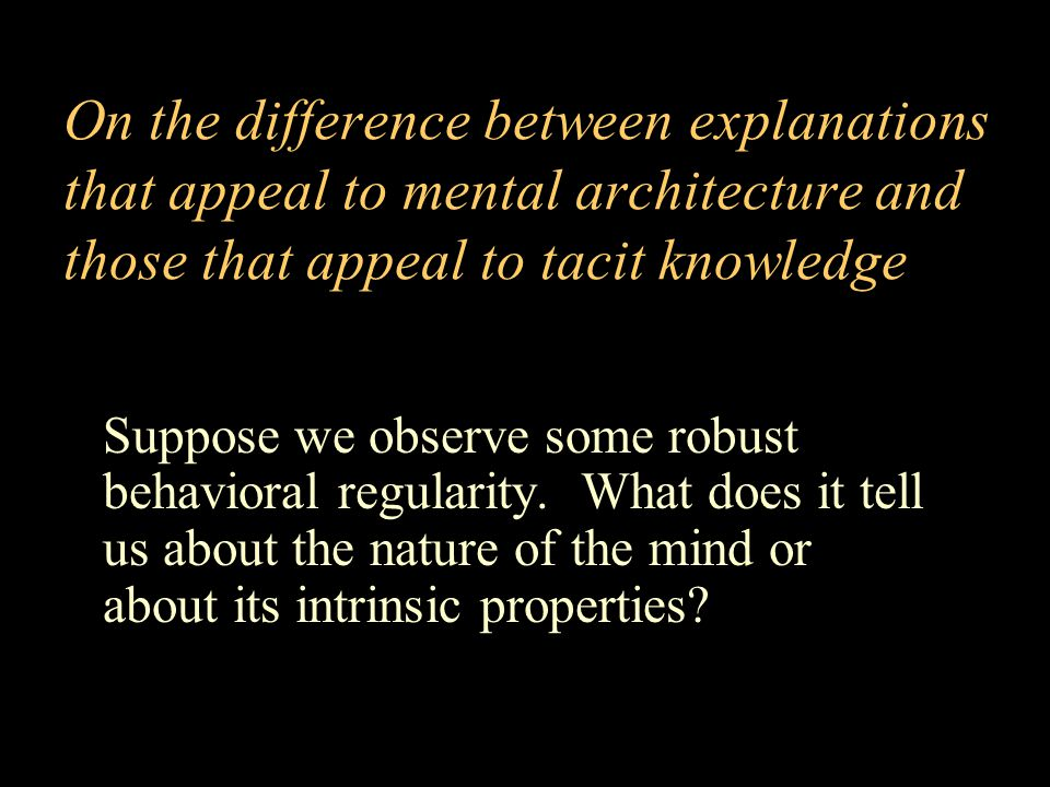 On the difference between explanations that appeal to mental architecture and those that appeal to tacit knowledge