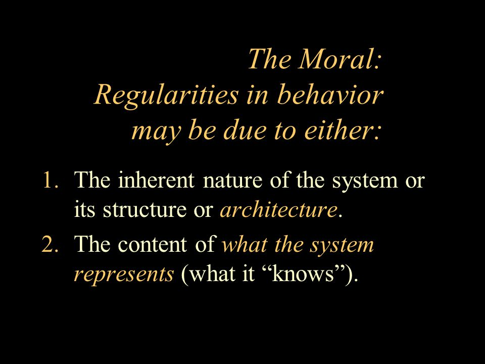 The Moral: Regularities in behavior may be due to either: