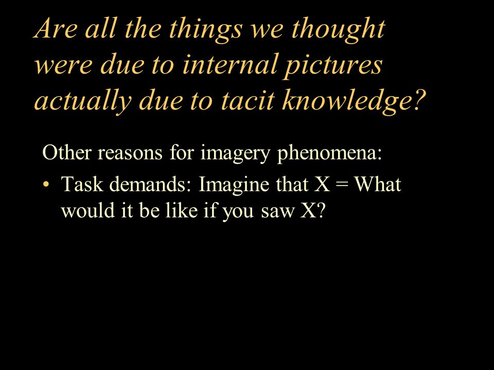 Are all the things we thought were due to internal pictures actually due to tacit knowledge