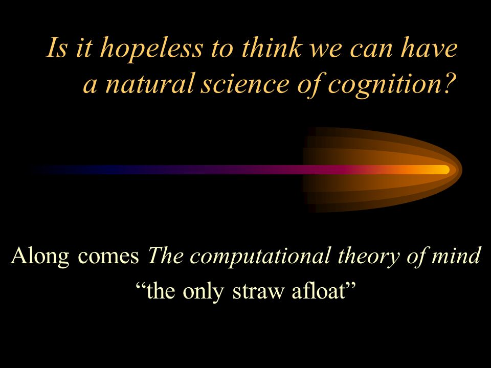 Is it hopeless to think we can have a natural science of cognition