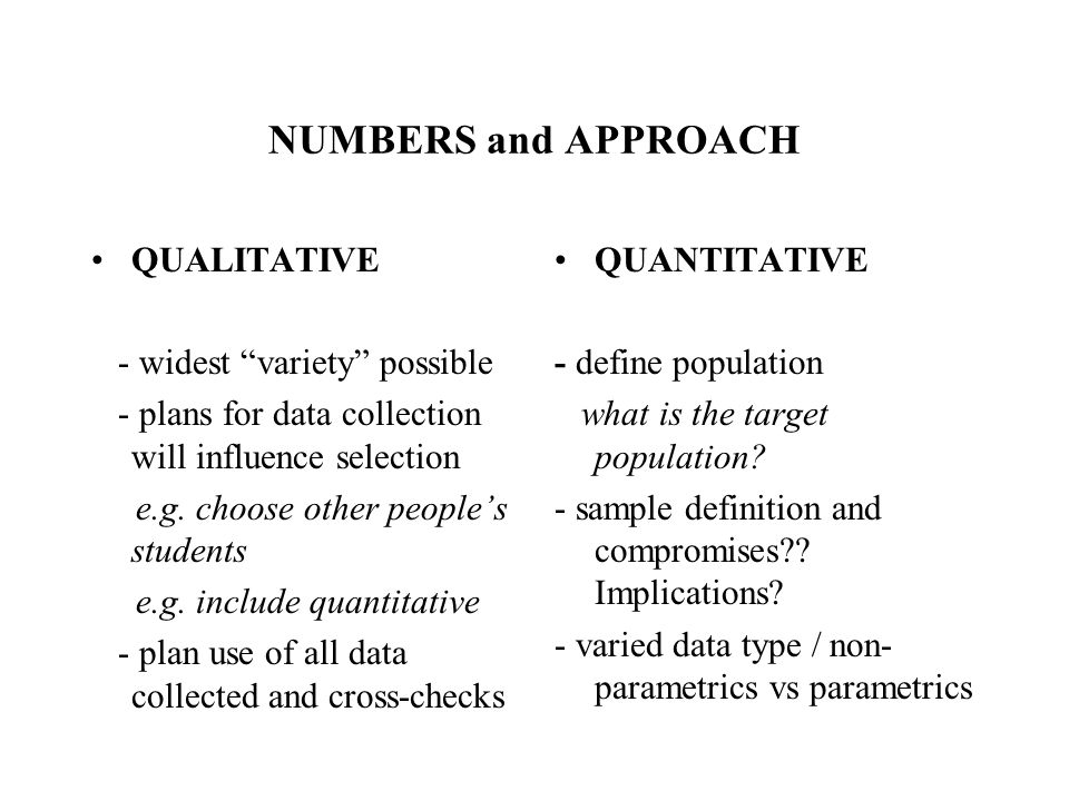 NUMBERS and APPROACH QUALITATIVE - widest variety possible