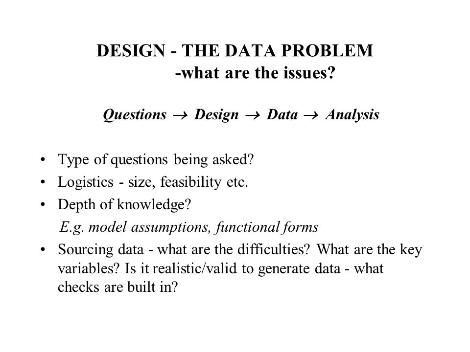 DESIGN - THE DATA PROBLEM -what are the issues