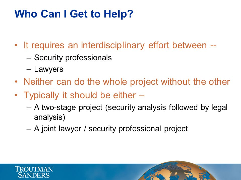 Who Can I Get to Help It requires an interdisciplinary effort between -- Security professionals. Lawyers.