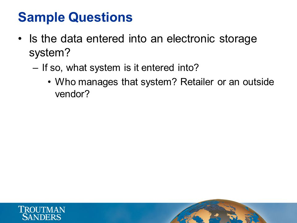 Sample Questions Is the data entered into an electronic storage system If so, what system is it entered into