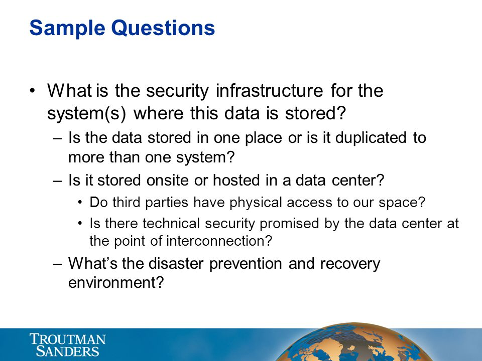 Sample Questions What is the security infrastructure for the system(s) where this data is stored
