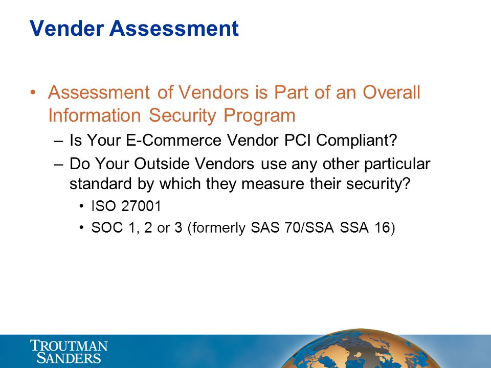 Vender Assessment Assessment of Vendors is Part of an Overall Information Security Program. Is Your E-Commerce Vendor PCI Compliant