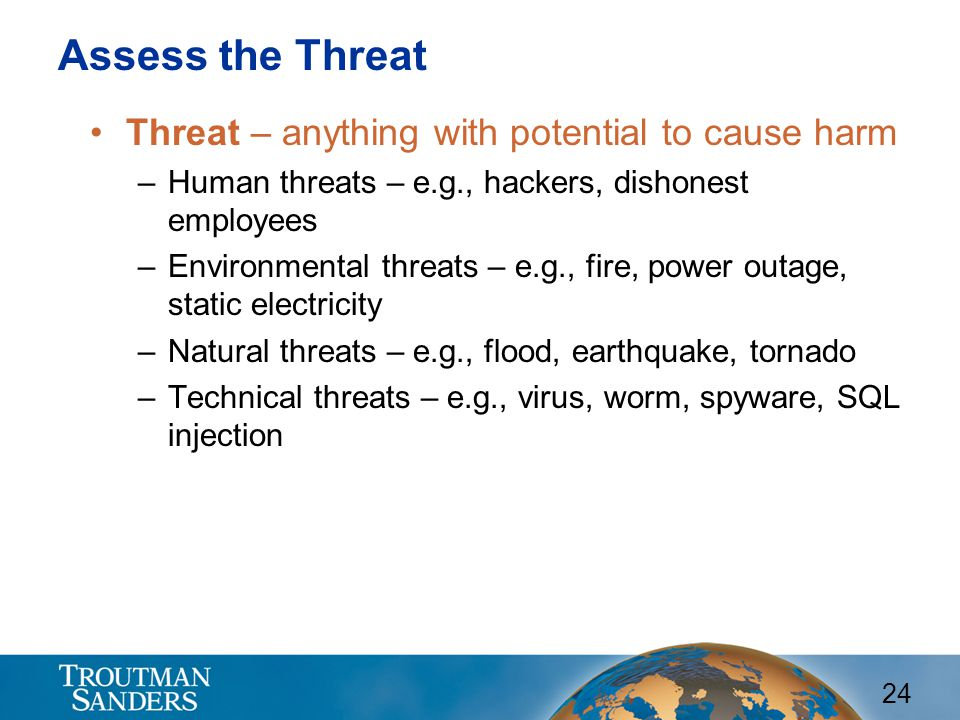 Assess the Threat Threat – anything with potential to cause harm