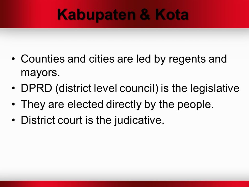 Kabupaten & Kota Counties and cities are led by regents and mayors.
