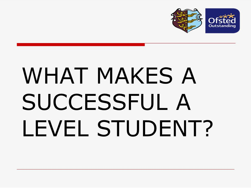WHAT MAKES A SUCCESSFUL A LEVEL STUDENT