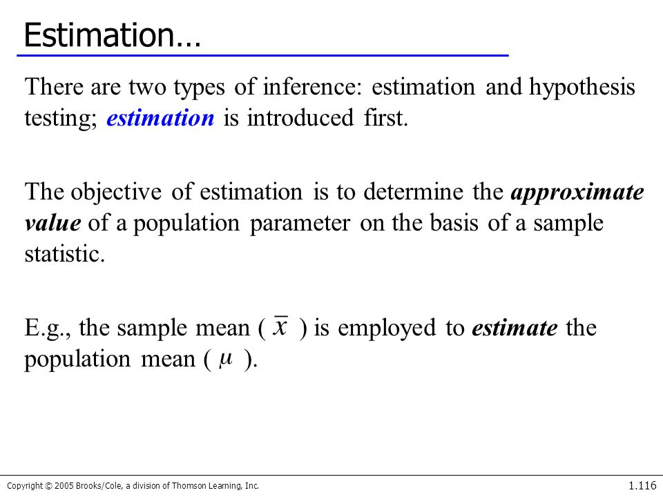 Estimation… There are two types of inference: estimation and hypothesis testing; estimation is introduced first.