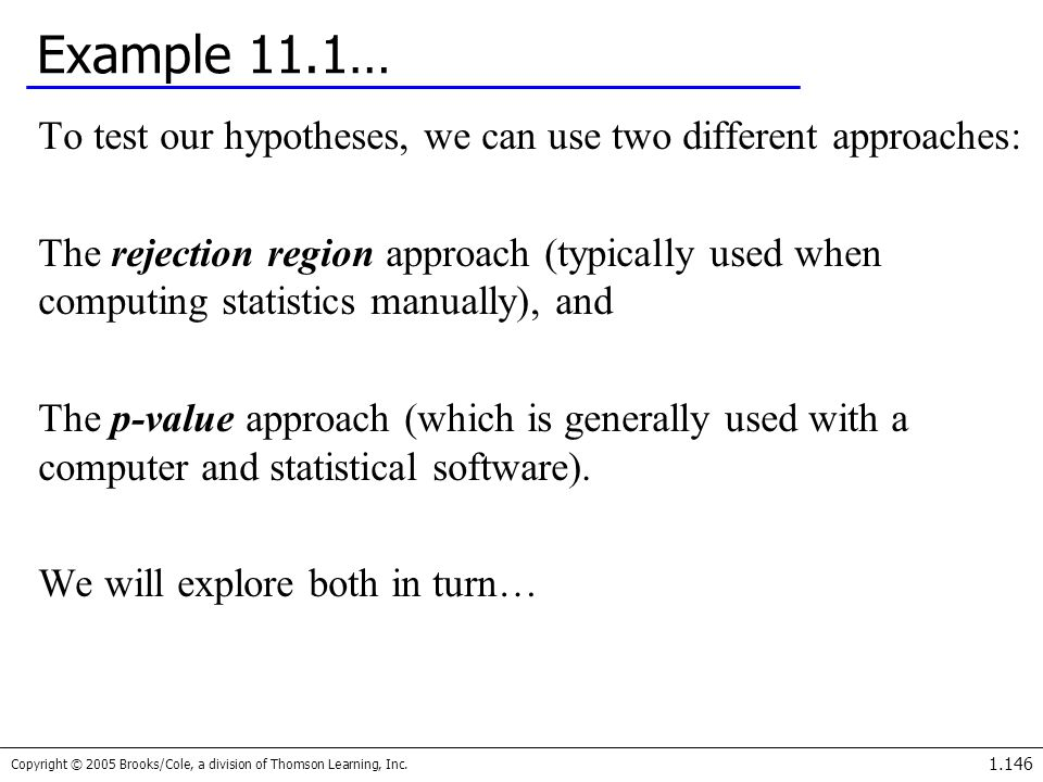 Example 11.1… To test our hypotheses, we can use two different approaches: