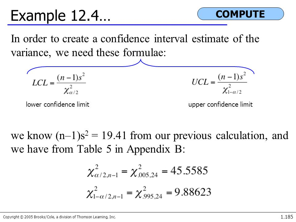 Example 12.4… COMPUTE. In order to create a confidence interval estimate of the variance, we need these formulae: